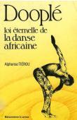 TIEROU Alphonse - Dooplé: loi éternelle de la danse africaine - édition 1995