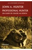 HUNTER John A. - Professional Hunter. Un guide de chasse au Kenya