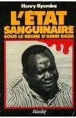 KYEMBA Henry - L'état sanguinaire sous le règne d'Amin Dada