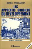 MICHAILOF Serge - Les apprentis sorciers du développement: mythes technocratiques face à la pauvreté rurale